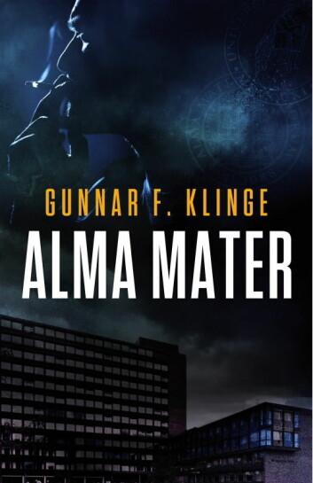 """""""Alma Mater"""" er Gunnar Klinges debutroman med Universitetet i Oslo som bakteppe for handlingen. (Foto: (Bokcover: Vigomstad & Bjørke))"""