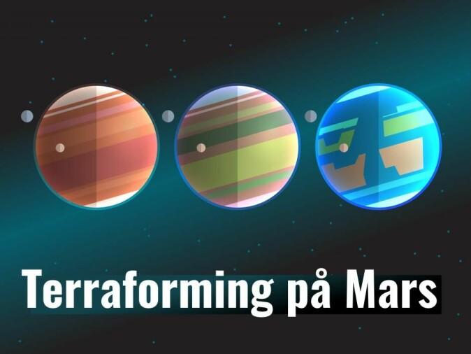 Terraforming er et begrep som stammer fra science fiction. Det innebærer at en planet endres slik at atmosfæren blir mer beboelig. Med en gjennomsnittstemperatur på om lag minus 60 grader ville det være opplagt å forsøke å varme opp Mars hvis mennesker skulle slå ned seg der. (Illustrasjon: Timmy Turner / Shutterstock / NTB scanpix)