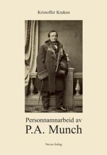I den nye boka «Personnamnarbeid av P.A. Munch» har språkprofessor Kristoffer Kruken ved Universitetet i Oslo samlet den kjente 1800-talls historikerens arbeid med å finne ut av norske personnavn. (Foto: (Novus forlag))