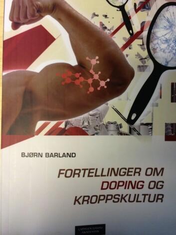 I boken Fortellinger om doping og kroppskultur av Bjørn Barland får vi innblikk i mange dopingskjebner. (Foto: Anne Lise Stranden, forskning.no)