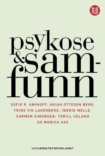 """Bokomslaget til """"Psykose & samfunn"""" utgitt av Universitetsforlaget. (Foto: (Omslag: Nina Lykke))"""