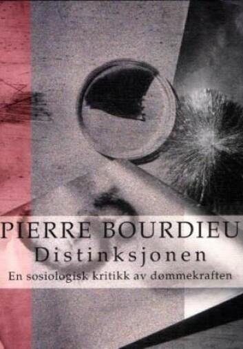 Distinksjonen av Pierre Bourdieu. Pax forlag 1995.