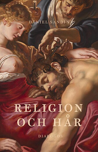 «Religion och hår» er en ny bok av den svenske forfatteren og religionslæreren Daniel Sandin. (Dialogos forlag.)