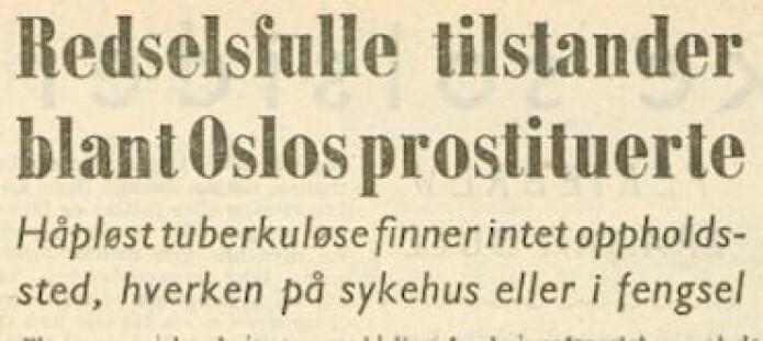 Avisa Frihetet skrev om at flere «asosiale kvinner med smittsom tuberkulose gikk rundt i Oslo og driver lyssky trafikk» i 1952.