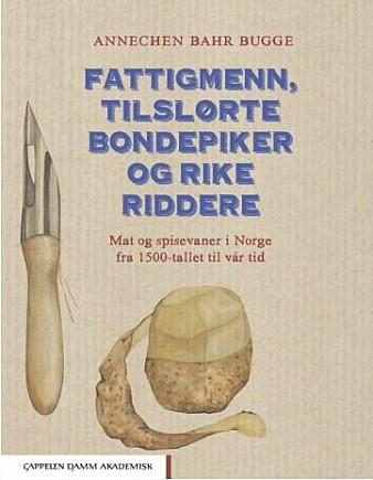 I Boken Fattigmenn, tilslørte bondepiker og rike riddere forteller Annechen Bahr Bugge om norske mat- og spisevaner fra 1500-tallet til i dag.