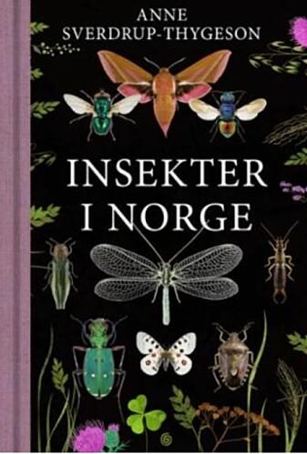 Boken Insekter i Norge kom ut i slutten av juli i år. Her står det om alt fra øyenstikkere og sommerfugler til biller og kakerlakker.